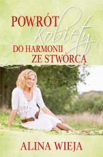 Powrót kobiety do harmonii ze Stwórcą - , Alina Wieja