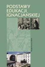 Podstawy edukacji ignacjańskiej - , Steczek Bogusław SJ, (red.)