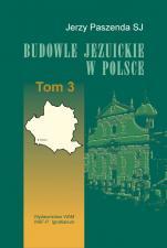 Budowle jezuickie w Polsce - XVI-XVIII w., T. 3, Jerzy Paszenda SJ