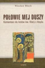 Połowie mej duszy Komentarz do listów św. Klary z Asyżu - Komentarz do listów św. Klary z Asyżu, Wiesław Block