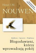 Błogosławieni, którzy wprowadzają pokój - Modlitwa - Sprzeciw - Wspólnota, Henri J. M. Nouwen