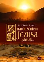 Z narodzeniem Jezusa było tak... - , ks. Edward Staniek