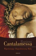 Wspominając błogosławioną Mękę - Wielkopostne rozważania dla Domu Papieskiego, Raniero Cantalamessa OFMCap