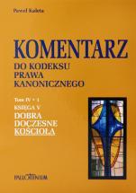 Komentarz do Kodeksu Prawa Kanonicznego Tom IV/1 - Księga V: Dobra doczesne Kościoła, Paweł Kaleta