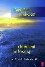 Zagrożeni alkoholem, chronieni miłością - , ks. Marek Dziewiecki
