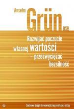 Rozwijać poczucie własnej wartości - przezwyciężać bezsilność - Duchowe drogi do wewnętrznego miejsca ciszy, Anselm Grün OSB