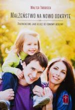 Małżeństwo na nowo odkryte  - Partnerstwo jako klucz do odnowy rodziny, Walter Trobisch