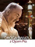 Droga światła z Ojcem Pio - , Ewelina Woźniak, Tomasz Duszyc OFMCap
