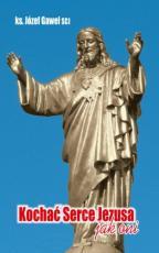 Kochać Serce Jezusa jak oni  - Czerwiec z czcicielami Bożego Serca , ks. Józef Gaweł SCJ