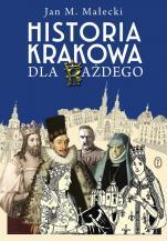 Historia Krakowa dla każdego - , Jan M. Małecki