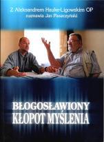 Błogosławiony kłopot myślenia / Outlet - , Aleksander Hauke-Ligowski OP, Jan Pleszczyński