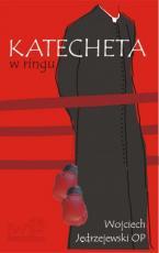 Katecheta w ringu - , Wojciech Jędrzejewski OP