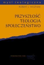 Przyszłość, teologia, społeczeństwo - , Robert J. Woźniak