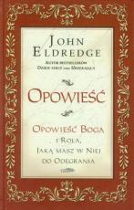Opowieść / Outlet - Opowieść Boga i rola, jaką masz w niej do odegrania, John Eldredge
