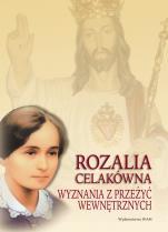 Rozalia Celakówna - Wyznania z przeżyć wewnętrznych, oprac. Małgorzata Czepiel