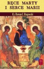 Ręce Marty i serce Marii - , ks. Roman E. Rogowski