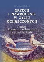Grzech i nawrócenie w życiu ochrzczonych - Studium Komentarza Ambrozjastra do Listów św. Pawła, ks. Grzegorz Babiarz
