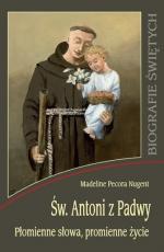 Św. Antoni z Padwy - Płomienne słowa, promienne życie, Madeline Pecora Nugent
