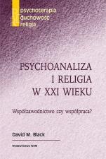 Psychoanaliza i religia w XXI wieku - Współzawodnictwo czy współpraca?, David M. Black