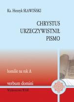 Chrystus urzeczywistnił Pismo - Homilie na rok A, ks. Henryk Sławiński
