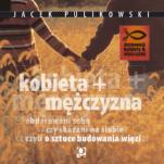 Kobieta + Mężczyzna - Obdarowani sobą czy skazani na siebie czyli o sztuce budowania więzi, Jacek Pulikowski