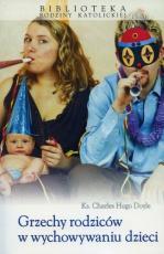 Grzechy rodziców w wychowywaniu dzieci - , ks. Charles Hugo Doyle