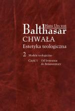 Chwała. Estetyka teologiczna, II/1 - Modele teologiczne, cz. 1. Od Ireneusza do Bonawentury, Hans Urs von Balthasar