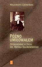 Późno umiłowałem  - Opowiadanie o życiu św. Rafała Kalinowskiego, Małgorzata Czerwińska