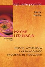 Psyche i edukacja - Emocje, wyobraźnia i nieświadomość w uczeniu się i nauczaniu, Bernie Neville