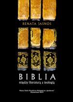 Biblia między literaturą a teologią - Przewodnik dla katechetów i formatorów, Renata Jasnos
