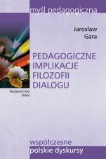 Pedagogiczne implikacje filozofii dialogu - , Jarosław Gara
