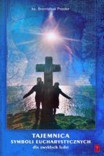 Tajemnica Symboli Eucharystycznych - dla zwykłych ludzi, ks. Bronisław Preder