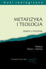 Metafizyka i teologia - Debata u podstaw, Praca zbiorowa pod redakcją Roberta J. Woźniaka