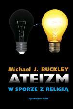 Ateizm w sporze z religią - , Michael J. Buckley