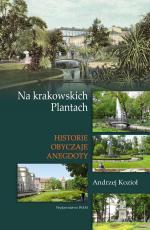 Na krakowskich Plantach - Historie, obyczaje, anegdoty, Andrzej Kozioł