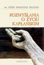 Rozmyślania o życiu kapłańskim / Apostolicum - czyli ascetyka kapłańska, św. Józef Sebastian Pelczar