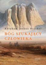 Bóg szukający człowieka - Podstawy filozofii judaizmu, Abraham Joshua Heschel