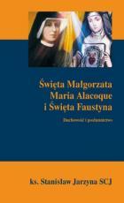 Święta Małgorzata Maria Alacoque i Święta Faustyna - Duchowość i posłannictwo, Stanisław Jarzyna SCJ