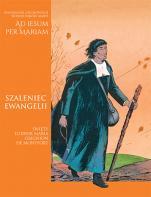 Szaleniec Ewangelii - Święty Ludwik-Maria Grignion de Montfort , René Berthier, Marie-Hélène Sigaut