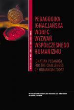 Pedagogika ignacjańska wobec wyzwań współczesnego humanizmu - IGNATIAN PEDAGOGY FOR THE CHALLENGES OF HUMANISM TODAY, Wit Pasierbek (red.)