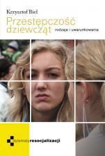 Przestępczość dziewcząt - Rodzaje i uwarunkowania, Krzysztof Biel SJ