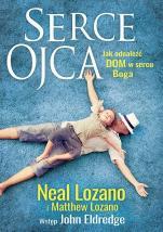 Serce Ojca Jak odnaleźć dom w sercu Boga - Jak odnaleźć dom w sercu Boga, Neal Lozano, Matthew Lozano