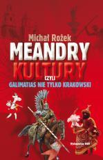 Meandry kultury czyli galimatias nie tylko krakowski - , Michał Rożek