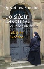 Do sióstr zakonnych - w każdą niedzielę, biblijnie i krótko - , bp Kazimierz Romaniuk