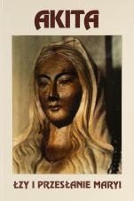 Akita Łzy i przesłanie Maryi - Łzy i przesłanie Maryi, o. Teiji Yasuda