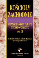 Kościoły zachodnie Chrześcijańskie tablice encyklopedyczne Tom III - Chrześcijańskie tablice encyklopedyczne Tom III,  Robert C. Walton, John D. Hannah, Susan Lynn Peterson