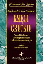 Księgi greckie. Grecko-polski Stary Testament - Przekład interlinearny z kodami gramatycznymi i indeksem form podstawowych,