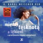Między tęsknotą a lękiem - O przeżywaniu własnej seksualności, Karol Meissner OSB