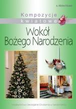 Wokół Bożego Narodzenia - Kompozycje kwiatowe, s. Albina Kłusek