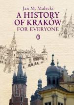 Historia Krakowa dla każdego /wersja angielska/ - A history of Kraków for everyone, Jan M. Małecki